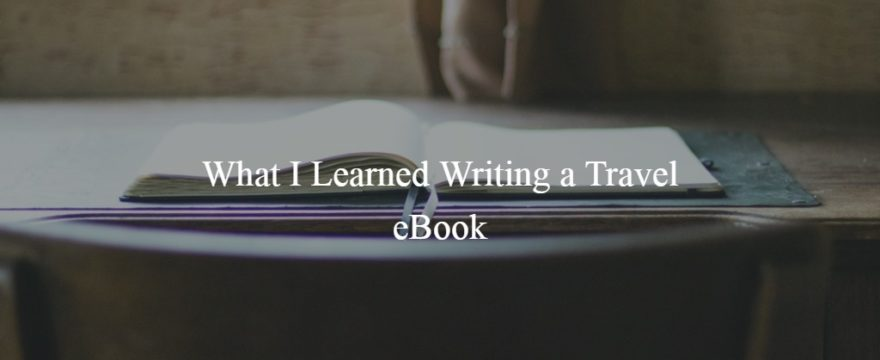 What I Learned Writing a Travel eBook