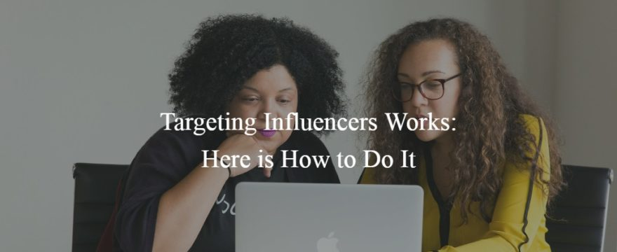 Targeting Influencers Works: Here is How to Do It