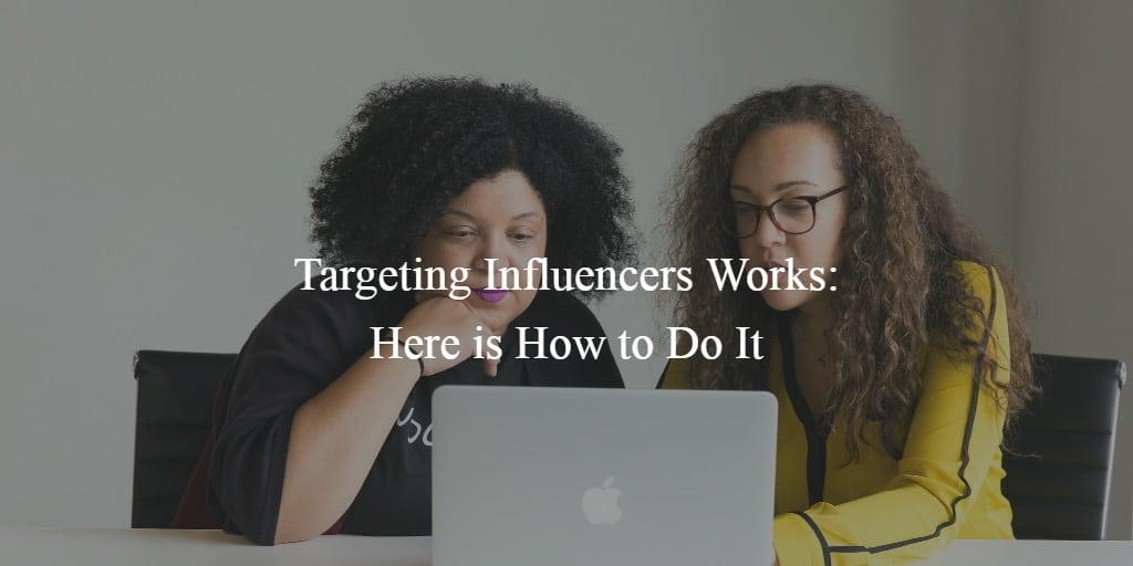 Targeting Influencers Works Here is How to Do It
