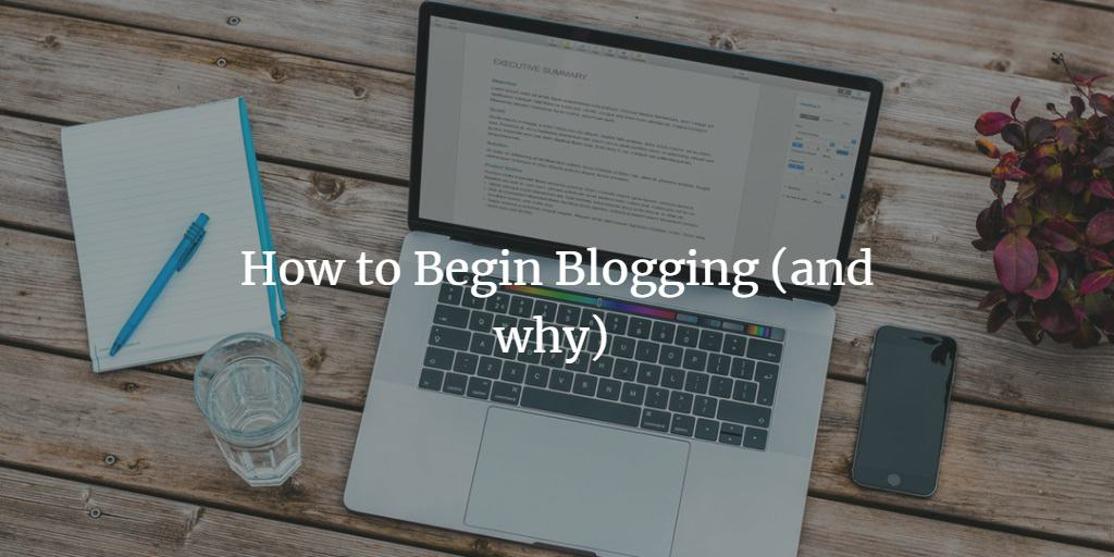 How to Begin Blogging (and why)