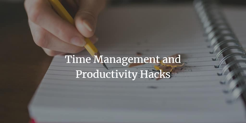 Time Management and Productivity Hacks