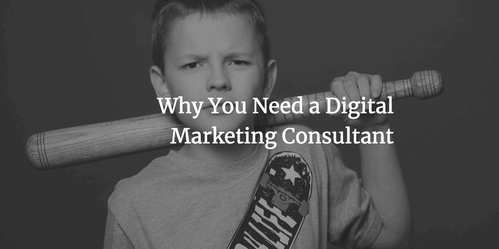 Why You Need a Digital Marketing Consultant